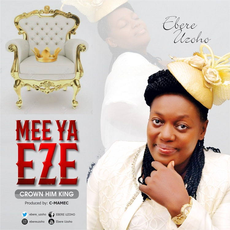 Mee Ya Eze (Crown Him King) - Ebere Uzoho