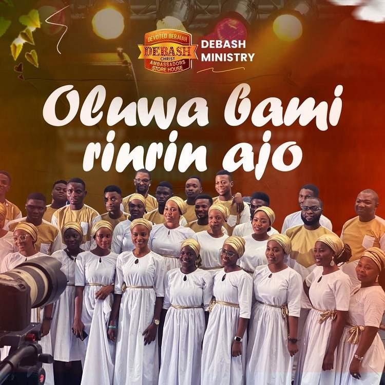 Oluwa Bami RinRin Ajo - Debash Ministry ft. Elijah Daniel Omo Majemu