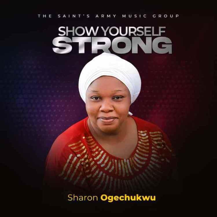 Show Yourself Strong - Sharon Ogechukwu
