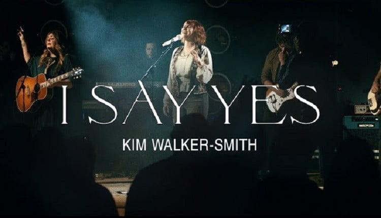 I Say Yes - Kim Walker-Smith