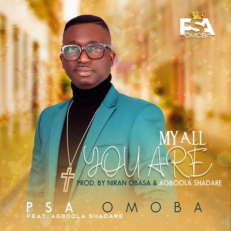 My All You Are - Psa Omoba ft. Agboola Shadare