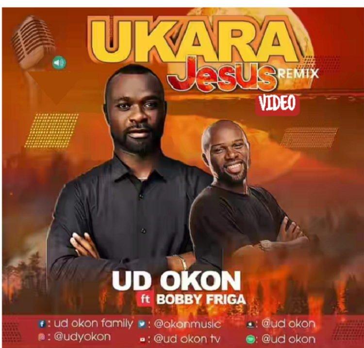 Ukara Jesus (Remix) - UD Okon ft. Bobby Friga