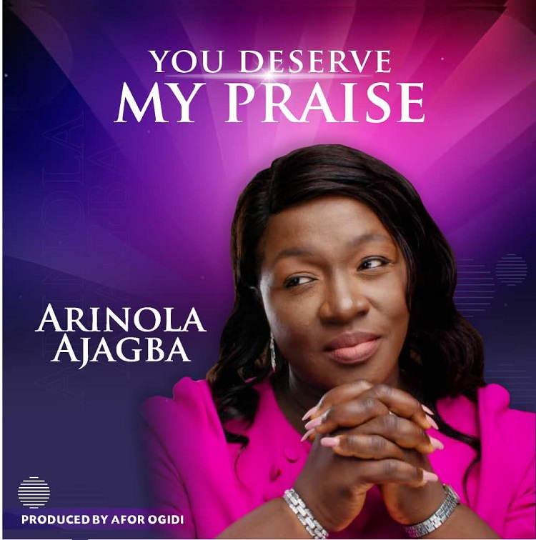 You Deserve My Praise - Arinola Ajagba