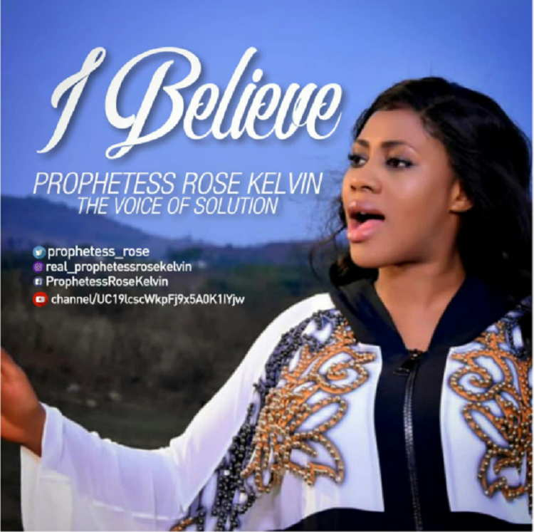 I Believe - Prophetess Rose Kelvin