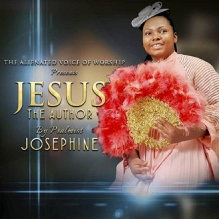 Jesus The Author - Psalmist Josephine