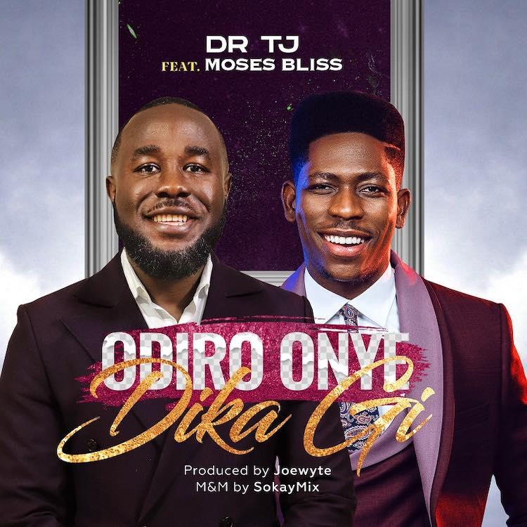 Odiro Onye Di Ka Gi - Dr Tj ft. Moses Bliss