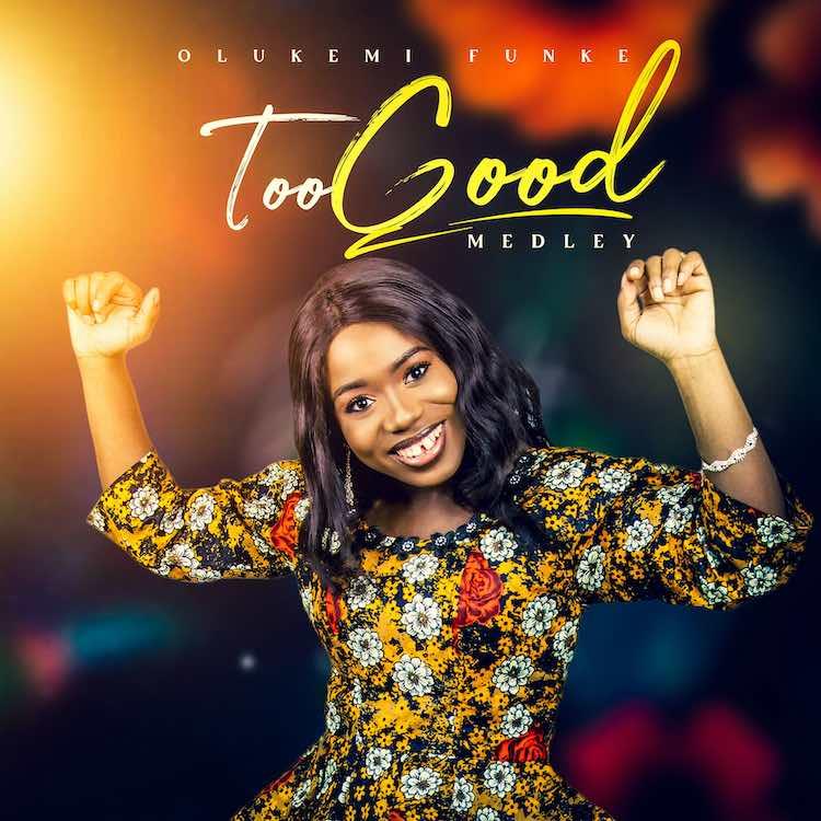 Too Good Medley - Olukemi Funke