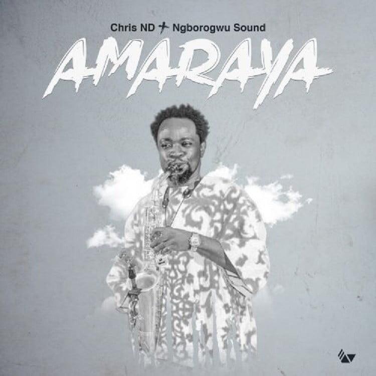 Amaraya - Chris ND & Ngborogwu Band