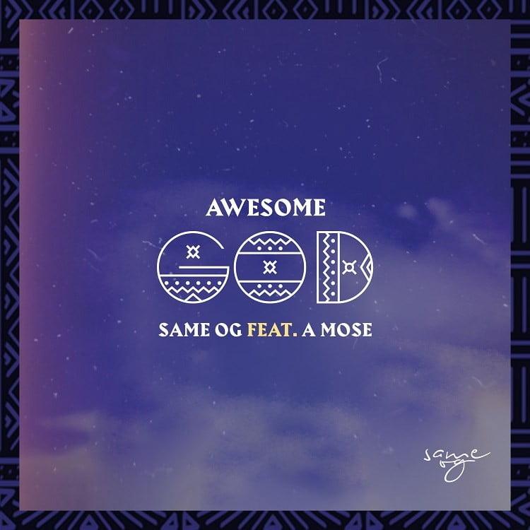 Awesome God - Same OG Ft. A Mose