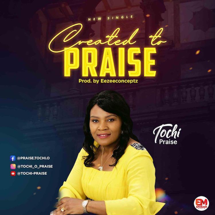 Created To Praise - Tochi Praise