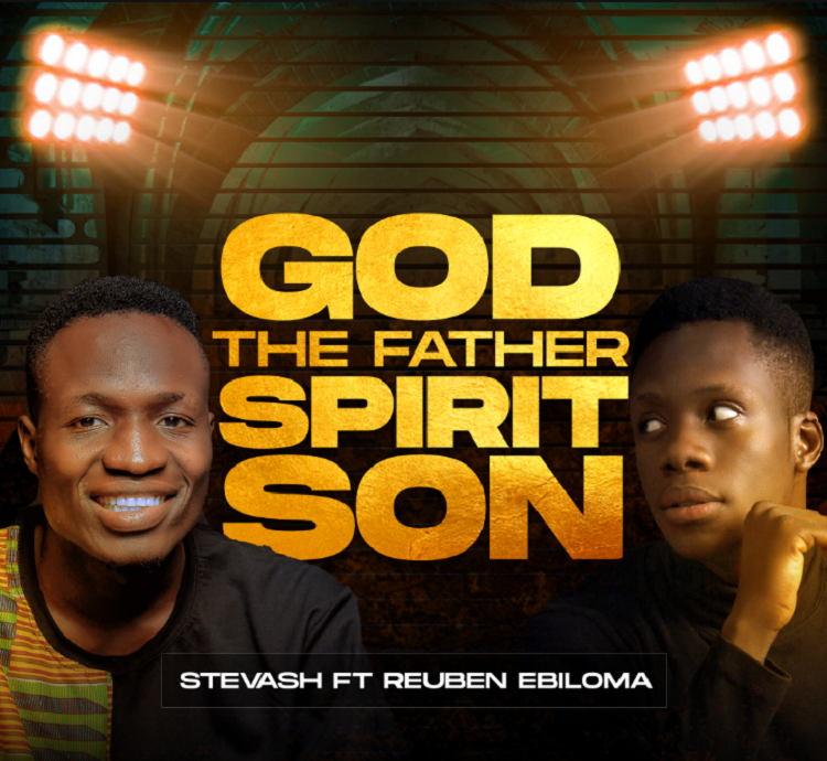God The Father Spirit Son - Stevash ft. Reuben Ebiloma