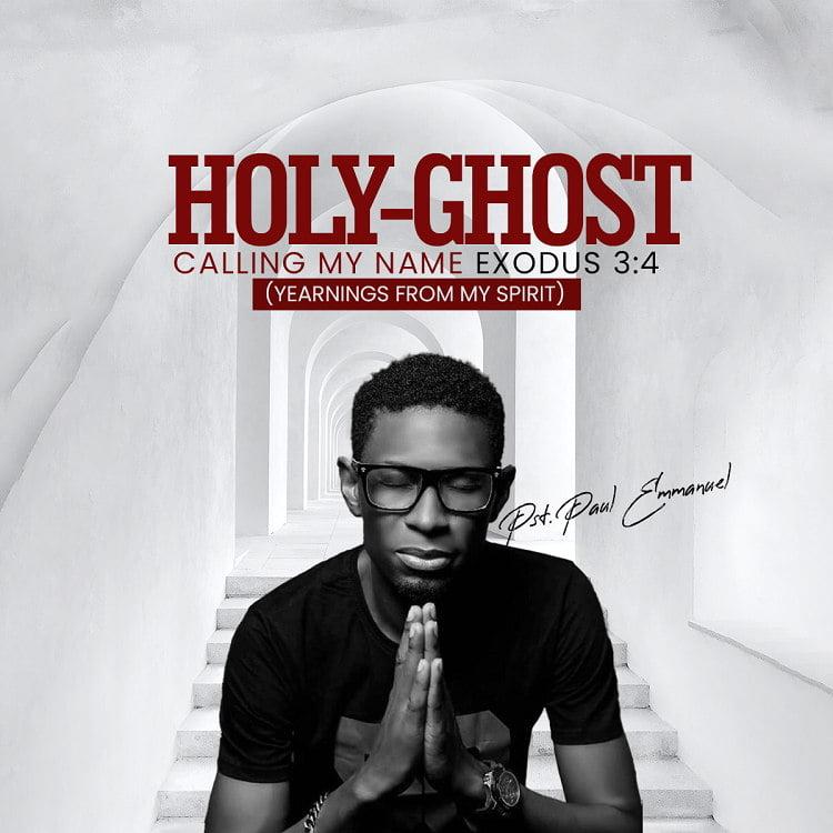 Holy Ghost (Calling my name) - Paul Emmanuel