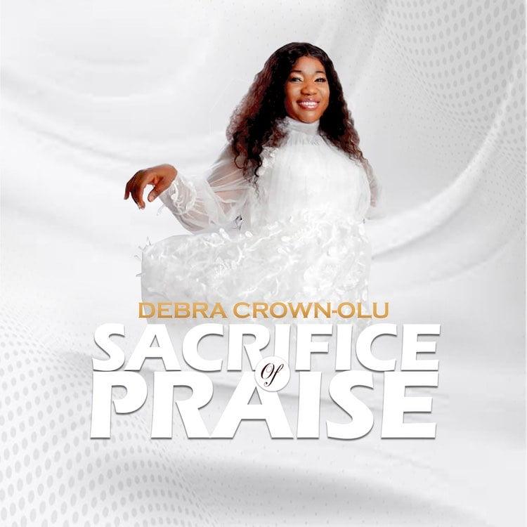 Sacrifice of Praise - Debra Crown-Olu