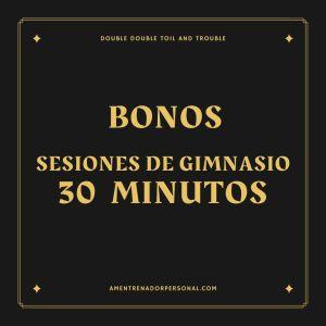 Sesiones en gimnasio de 30 minutos