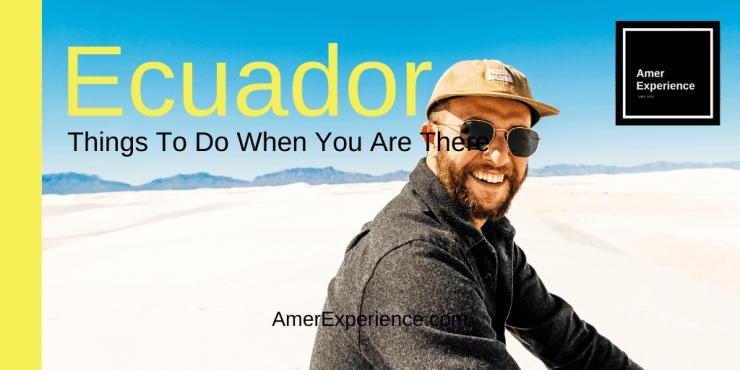 Ecuador Travel Special News Things To Do In Ecuador