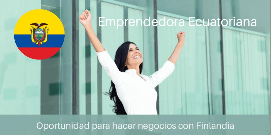 Emprendedora Ecuatoriana Oportunidades de Negocios con Finland y Europa Norte