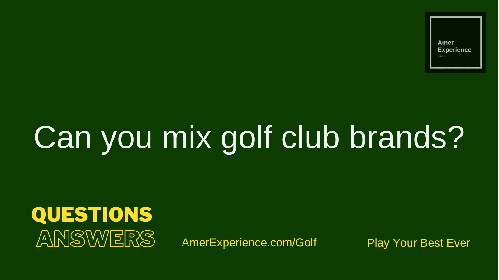 Can you mix golf, Can you mix golf club brands?, AMER EXPERIENCE
