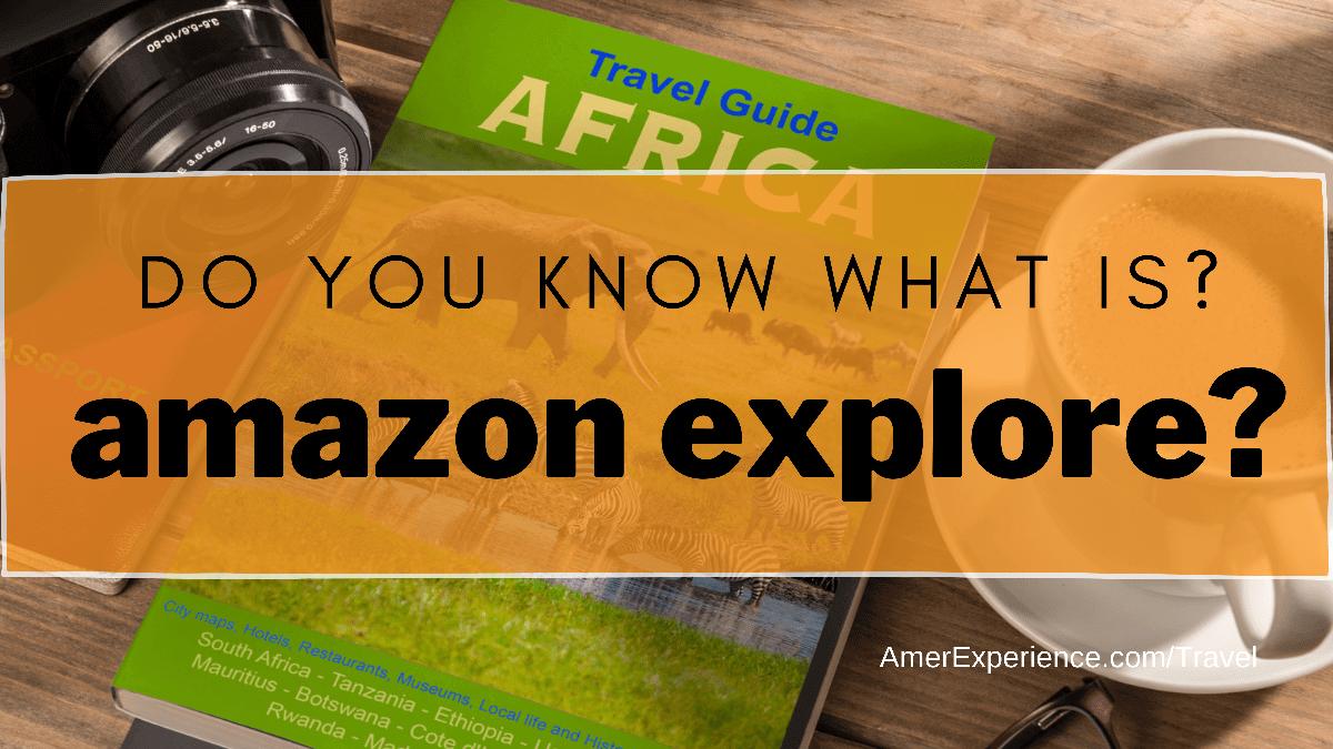 Amazon Explore Virtual Interactive Travel Tours on AmerExperience.com/Travel