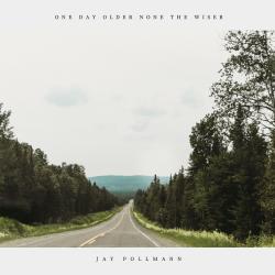 "Artwork for Jay Pollmann album""One Day Older None the Wiser"