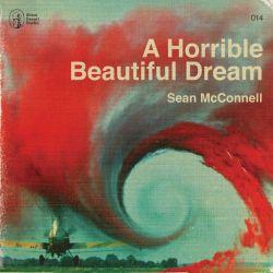 "Artwork for Sean McConnell album ""A Horrible Beautiful Dream"""