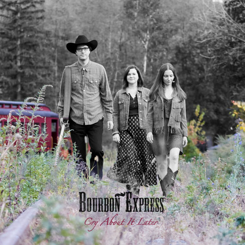 REVIEW Bourbon Express Cry About It Later Is Throwback Old Style Country With A Mirthful Vibe