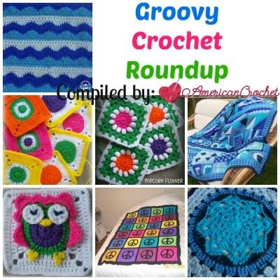 Groovy Crochet Roundup