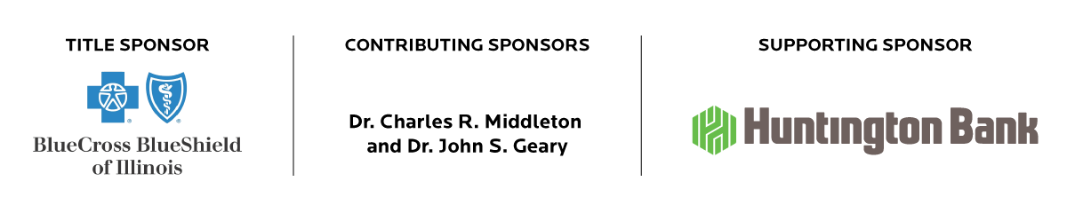 2020 Sponsors - Title Sponsor: Blue Cross Blue Shield of Illinois Contributing Sponsors: Dr. Charles R Middleton and Dr. John S. Geary Supporting Sponsor: Huntington Bank
