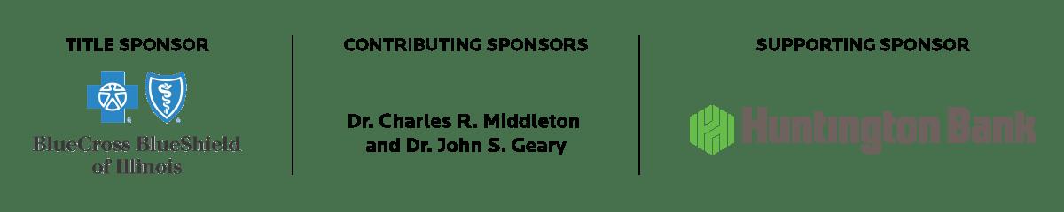 2020 Sponsors - Title Sponsor: Blue Cross Blue Shield of Illinois Contributing Sponsors: Dr. Charles R Middleton and Dr. John S. Geary Supporting Sponsor: Huntington Bank