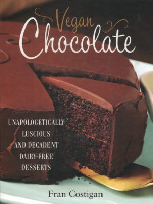 Vegan Chocolate: Unapologetically Luscious and Decadent Dairy-Free Desserts by Fran Costigan