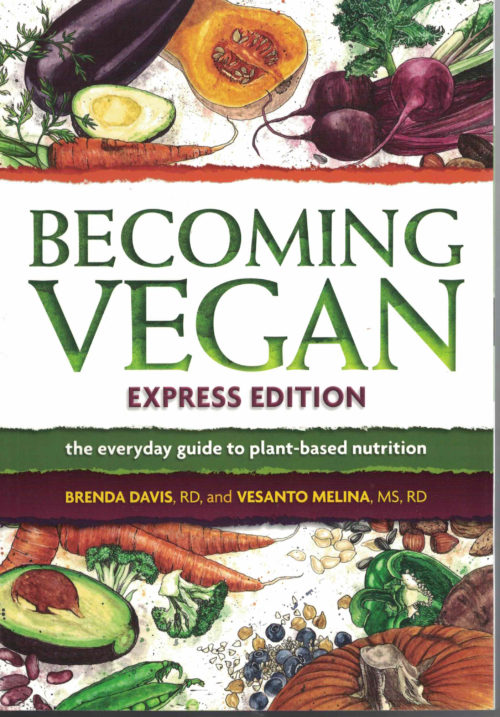 Becoming Vegan: Express Edition-the everyday guide to plant-based nutrition by Brenda Davis R.D. and Vesanto Melina M.S.,R.D.