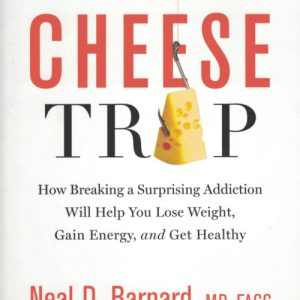 The Cheese Trap: How Breaking a Surprising Addiction Will Help You Lose Weight, Gain Energy, and Get Healthy by Neal D. Barnard M.D., FACC