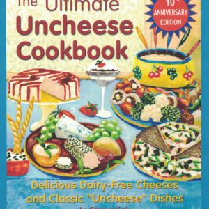 "The Ultimate Uncheese Cookbook: Delicious Dairy-Free Cheeses and Classic ""Uncheese"" Dishes by Jo Stepaniak"