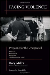 Facing Violence: Preparing for the Unexpected. By Rory Miller