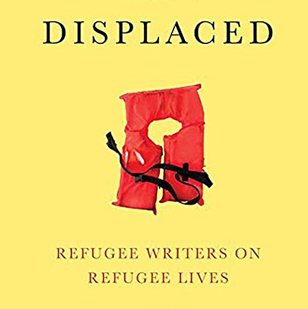 Displaced: Refugee Writers on Refugee Lives, edited by Viet Thanh Nguyen