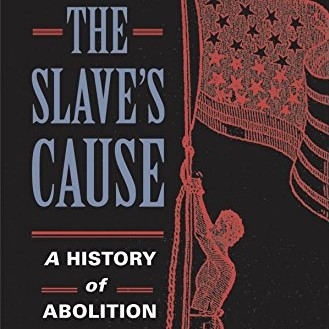 The Slave's Cause: A History of Abolition by Manisha Sinha