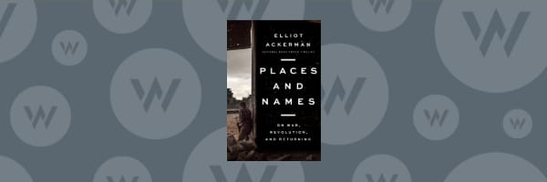 Elliot Ackerman: Places and Names