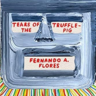 Tears of the Trufflepig by Fernando A. Flores