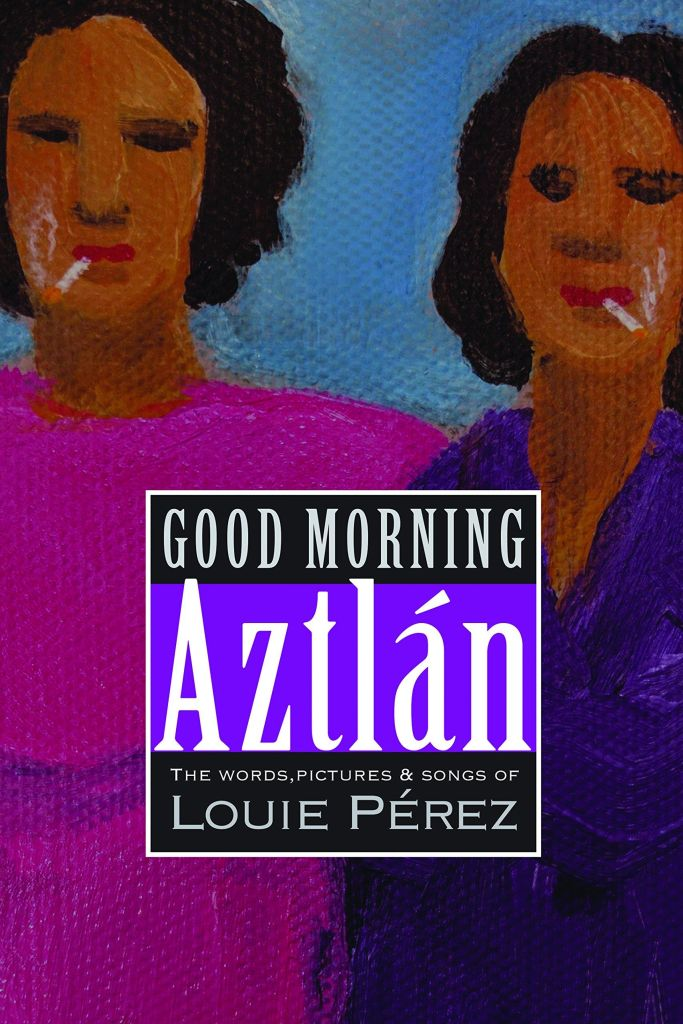Good Morning, Aztlán by Louie Pérez