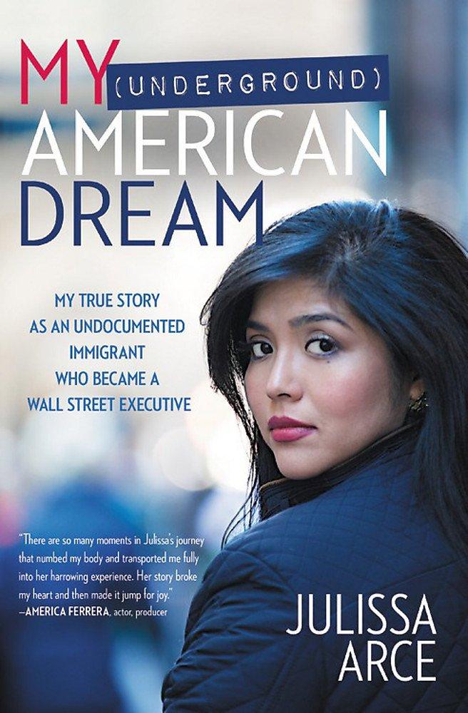My (Underground) American Dream by Julissa Arce