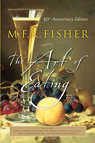 The Art of Eating: 50th Anniversary Edition by M.F.K. Fisher