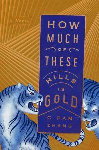 How Much of These Hills Is Gold by C Pam Zhang