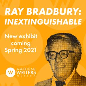 Ray Bradbury: Inextinguishable. New exhibit from the American Writers Museum opening Spring 2021
