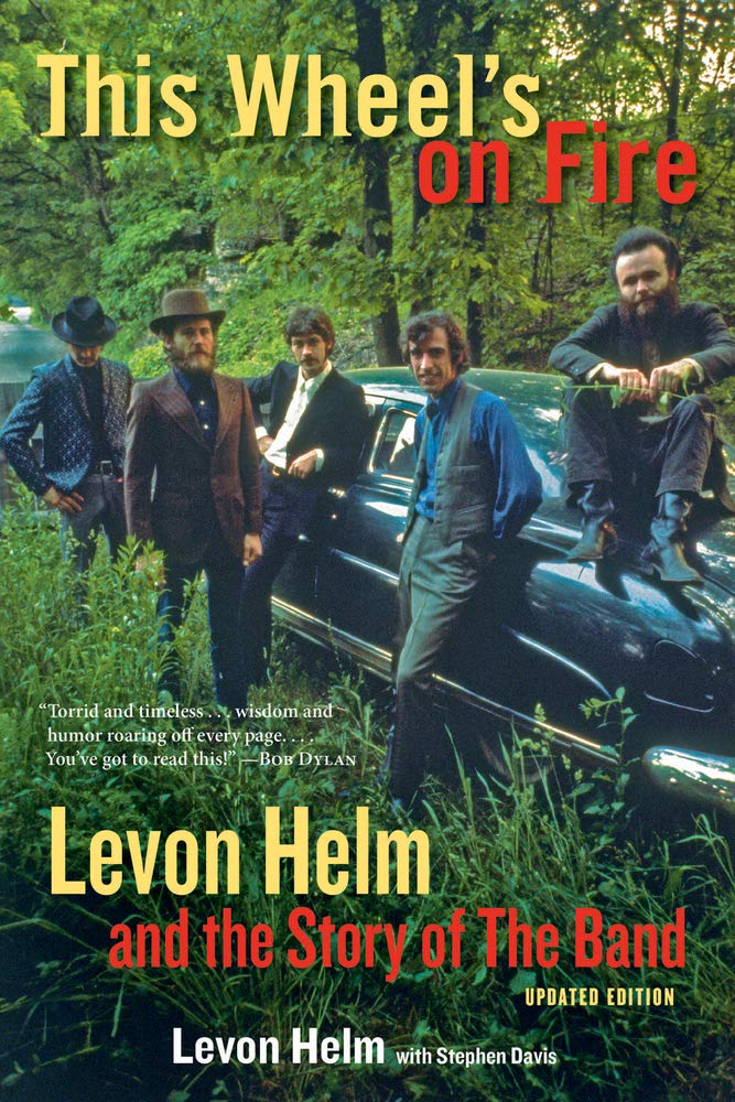 This Wheel's on Fire: Levon Helm and the Story of the Band by Levon Helm with Stephen Davis