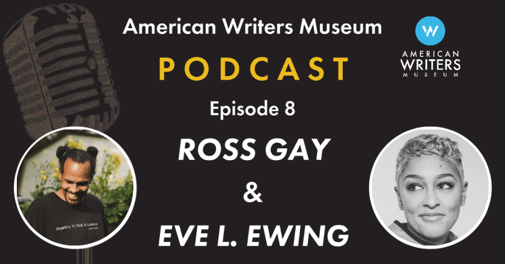 American Writers Museum podcast episode eight with Ross Gay and Eve L. Ewing