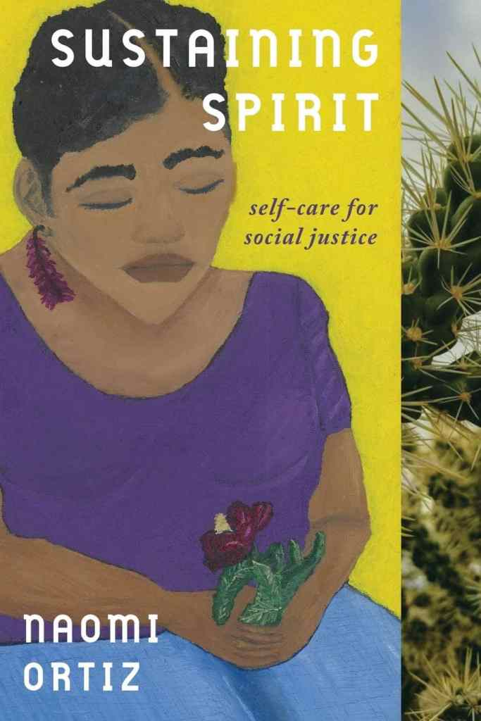 Sustaining Spirit: Self-Care for Social Justice by Naomi Ortiz