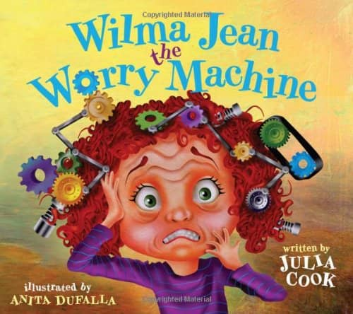 Wilma Jean, The Worry Machine by Julia Cook
