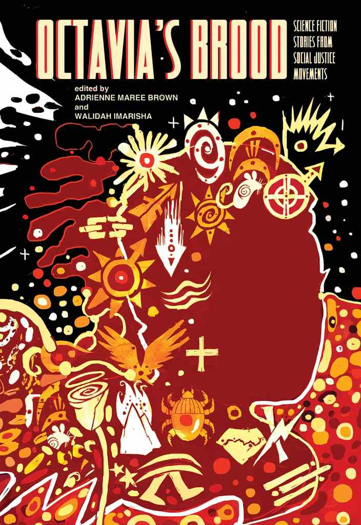 Octavia's Brood edited by adrienne maree brown and Walidah Imarisha