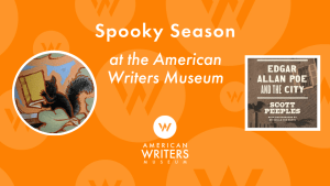 Spooky season at the American Writers Museum is ending with a Halloween-themed storytime, a virtual program on Edgar Allan Poe, and a podcast about Poe.