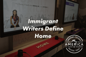 Immigrant Writers Define Home