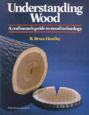 Understanding Wood: A Craftsman's Guide to Wood Technology by R. Bruce Hoadley book cover